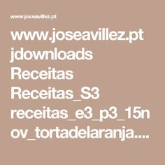 www.joseavillez.pt jdownloads Receitas Receitas_S3 receitas_e3_p3_15nov_tortadelaranja.pdf