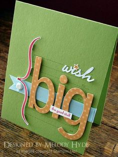 "Wish Big Card by Melody Hyde. I want to change to ""Big Wishes"" and make Big letters into candles, for a birthday card."