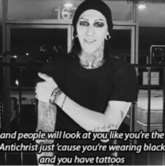 "Chris Motionless ~ I was at a Journey store the other day  the employee helping us was wearing a black t-shirt that said ""Tattooed and Employed"". He was really nice  helpful"
