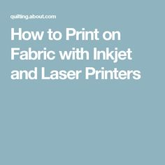 How to Print on Fabric with Inkjet and Laser Printers
