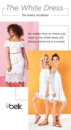 White is so right if you're looking for a dress to wear to a wedding rehearsal, sorority event, graduation ceremony or dressed up or down for date night this spring. It's even more lovely with lace or off-the-shoulder or cold shoulder details. White is like a blank canvas, so dress it up with accessories in bold colors that pop. No matter how or where you wear it, the white dress will always stand out in a crowd. Find your perfect style in stores or at belk.com.