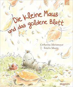 Die kleine Maus und das goldene Blatt: Amazon.de: Catherine Metzmeyer, Estelle Meens: Bücher