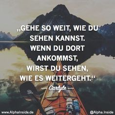 How you create the future you Wie du die Zukunft kreierst die du dir wünscht CLICK NOW FOR THE RELATED ITEM! ———————- carlyle – go as far as you can see. Words Quotes, Life Quotes, Sayings, Motivational Quotes, Inspirational Quotes, German Quotes, Some Words, Travel Quotes, Motivation Inspiration