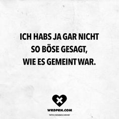 Ich habs ja gar nicht so böse gesagt, wie es gemeint war Visual Statements®️ I did not say it as bad as it meant. Sayings / Quotes / Quotes / Wordporn / funny / funny / sarcasm / friendship / relationship / irony Sarcastic Quotes, Funny Quotes, Funny Memes, Quotes Quotes, Sarcasm Meme, Work Sarcasm, Evil Quotes, Say Say Say, Funny Comebacks