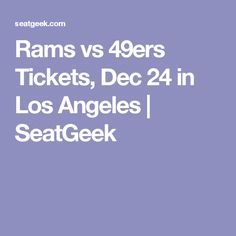 Rams vs 49ers Tickets, Dec 24 in Los Angeles | SeatGeek