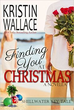 Finding You at Christmas: A Shellwater Key Tale - Kindle edition by Kristin Wallace. Literature & Fiction Kindle eBooks @ Amazon.com.