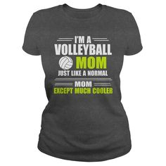 IM A VOLLEYBALL MOM JUST LIKE A NORMAL MOM EXCEPT MUCH COOLER t shirts and hoodies