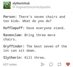 Umm. As a Slytherin I'm offended. We would not kill three of them. We would get rid of them. There's a difference