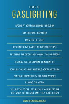 Signs of gaslighting include:  - Raging at you for an honest question - Denying what happened - Twisting the story - Refusing to talk about an important topic - Reversing the discussion to what you did wrong - Shaming you for brining something up - Accusing you of something wild you're not doing - Denying responsibility for their actions - Playing the victim  Click on the link for MORE signs of gaslighting and tips on how to address it. Narcissistic Behavior, Narcissistic Abuse Recovery, Narcissistic Personality Disorder, Narcissistic People, What Is Gaslighting, Gaslighting Signs, Emotional Abuse Quotes, Mental And Emotional Health, Emotional Healing
