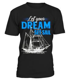 """# Cool Let Your Dream Set Sail T-Shirt Sailing Lover Gifts .  Special Offer, not available in shops      Comes in a variety of styles and colours      Buy yours now before it is too late!      Secured payment via Visa / Mastercard / Amex / PayPal      How to place an order            Choose the model from the drop-down menu      Click on """"Buy it now""""      Choose the size and the quantity      Add your delivery address and bank details      And that's it!      Tags: Bound to become a…"""