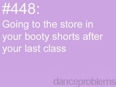 Or worse, sweats and legwarmers.  Dance Problems.