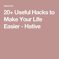 20+ Useful Hacks to Make Your Life Easier - Hative