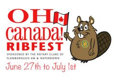 Oh Canada Ribfest takes place on Canada Day weekend every year, in Waterdown's Memorial Park. Come out for the ribs and stay for the live music, vendors in the Rotary Marketplace and family activities. June 27- July 1, 2014! http://ohcanadaribfest.ca/