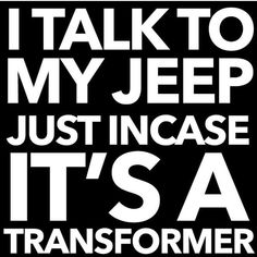 I talk to my Jeep just in case it's a Transformer. Jeep Stickers, Jeep Decals, Truck Decals, Jeep Wj, Jeep Truck, Wrangler Jeep, Jeep Rubicon, Jeep Quotes, Jeep Sayings
