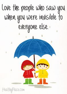 Positive quote: Love the people who saw you when you were invisible to everyone else.