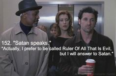 """""""Actually, i prefer to be called Ruler Of All That is Evil. But i will answer to Satan"""""""