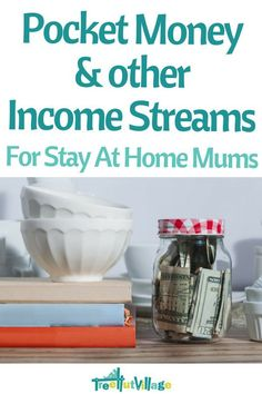 Earn money as a stay at home mum   Pocket money and other income stream ideas.