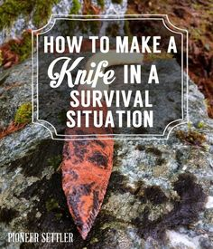 How to Make A Knife In a Survival Situation