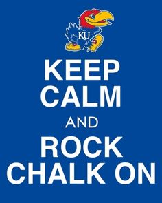 Rock Chalk, Jayhawk!  KU!