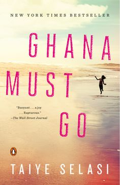 GHANA MUST GO by Taiye Selasi -- In a sweeping narrative that takes readers from Accra to Lagos to London to New York, it is at once a portrait of a modern family and an exploration of the importance of where we come from to who we are.
