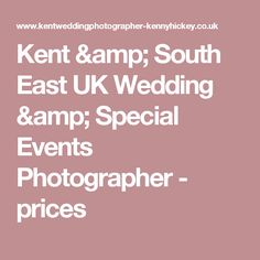 Kent & South East UK Wedding & Special Events Photographer - prices