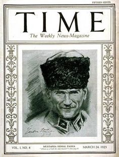 Ataturk - Time's Cover in March 1923 ~ Mustapha Kemal Pasha is the father of the modern Turkish Republic.