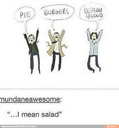 I'M CRYING. HE MEANT SALAD.