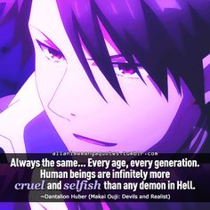 """Always the same. . .every age, every generation. Human beings are infinitely more cruel and selfish than any demon in Hell"""