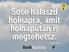 Sose halaszd holnapra, amit holnapután is megtehetsz. - Mark Twain, www.bankracio.hu idézet