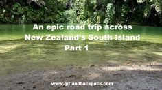 An epic road trip across New Zealand- South Island Part 1