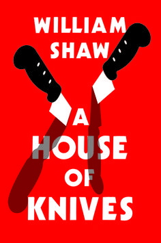 Here's the cover for House of Knives which follows my design for William Shaw's previous book A Song for Dead Lips.