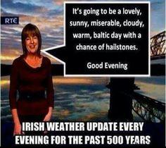 Typical weather update in Ireland. Dublin Ireland, Ireland Travel, Irish Weather, Backpacking Ireland, Ireland Hotels, Weather Quotes, Ireland Weather, Irish Quotes, Irish Sayings