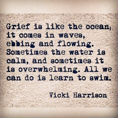 """Grieving the loss of relationships that will never be can also be a lot like this.  """"All we can do is learn to swim."""""""