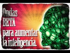 Sonidos para Aumentar la Inteligencia: Ondas BETA
