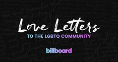 As part of Billboard's 30 Days of Pride celebration this June, we asked numerous pop culture luminaries to write 'love letters' to the LGBTQ community. Read them here and share your love letter to the community using #30DaysPride this Gay Pride Month.