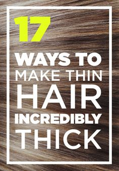 17 Tricks To Make Thin Hair Look Seriously Thick
