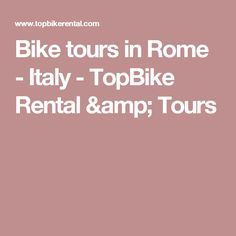 Bike tours in Rome - Italy - TopBike Rental & Tours