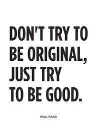 Картинки по запросу don't try to be original just try to be good