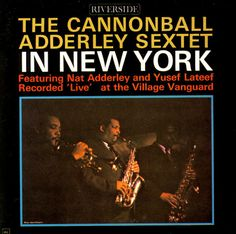 The Cannonball Adderley Sextet - In New York   Riverside RLP 404 - Enregistré les 12 & 14 janvier 1962 - Sortie en 1962  Note: 8/10.
