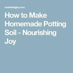 How to Make Homemade Potting Soil - Nourishing Joy