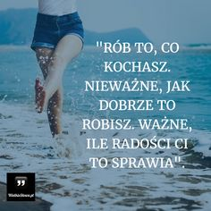 Rób to, co kochasz... ,  #Motywujące-i-inspirujące Motivational Words, Words Quotes, Life Quotes, Inspirational Quotes, Positive Thoughts, Positive Quotes, Weekend Humor, Funny Emoji, Just Do It