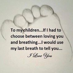 """""""To My Children.....I Love You."""""""