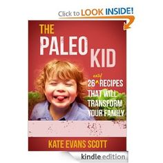 The Paleo Kid: 26 Easy Recipes That Will Transform Your Family (Primal Gluten Free Kids Cookbook): Kate Evans Scott: Amazon.com: Kindle Store