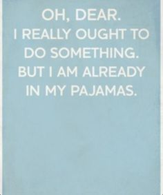 Or in my case, I never got OUT of my pajamas!