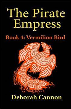 The Pirate Empress: Vermilion Bird: A Serial Novel, Book 4, Deborah Cannon - Amazon.com