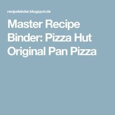 Master Recipe Binder: Pizza Hut Original Pan Pizza