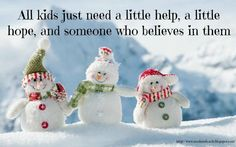 All kids just need a little help, a little hope, and someone who believes in them