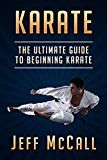 Free Kindle Book -   Karate: The Ultimate Guide to Beginning Karate (Karate, Martial Arts, Self Defence)