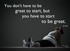 You Have To Be Great To Start #weightloss #loseweight