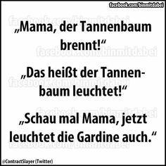 """""""Mama, der Tannenbaum brennt!"""" """"Das heißt der Tannenbaum leuchtet!"""" """"Schau mal Mama, jetzt leuchtet die Gardine auch."""" Word Pictures, Funny Pictures, Facebook Humor, Good Humor, Love Words, Quotations, Laughter, Fun Facts, Haha"""